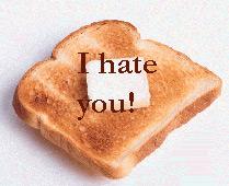 Toast Hates You